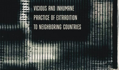 Vicious and Inhumane Practice of Extradition to Neighboring Countries